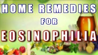 HOME REMEDIES FOR EOSINOPHILIA